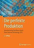 Die perfekte Produktion: Manufacturing Excellence durch Short Interval Technology (SIT)