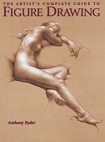 The Artist's Complete Guide to Figure Drawing: A Contemporary Perspective On the Classical Tradition