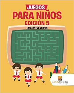 Juegos Para Niños Edición 5 : Laberintos Libros (Spanish Edition): Activity Crusades: 9780228219385: Amazon.com: Books