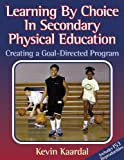 img - for Learning By Choice in Secondary PE:Creating a Goal-Directed Prgm book / textbook / text book