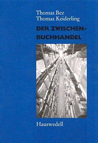 Der Zwischenbuchhandel: Begriffe, Strukturen, Entwicklungslinien in Geschichte und Gegenwart