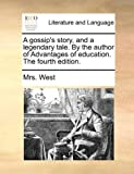 A Gossip's Story, and a Legendary Tale by the Author of Advantages of Edcation The, West, 1170659950