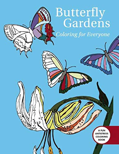 Butterfly Gardens: Coloring For Everyone (Creative Stress Relieving Adult Coloring) by