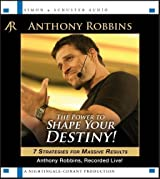 The Power to Shape Your Destiny!: 7 Strategies for Massive Results: Seven Strategies for Massive Results by Robbins, Anthony ( 2012 )