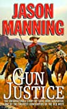 img - for Gun Justice: The Unforgettable Story Of Texas John Slaughter, One Of The Greatest Gunfighters Of The Old West (Westerners) book / textbook / text book