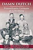 Damn Dutch: Pennsylvania Germans at Gettysburg by David L. Valuska front cover