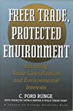 Freer Trade, Protected Environment : Balancing Trade Liberalization and Environmental Interests, Runge, C. Ford and Ortalo-Magne, Francois, 0876091540