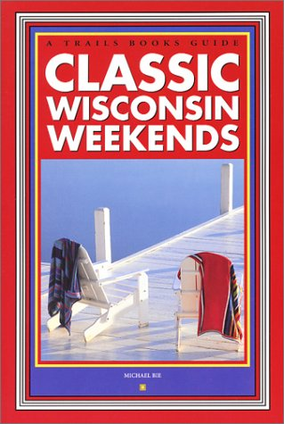 Classic Wisconsin Weekends (A Trails Books Guide) ebook