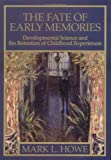 The Fate of Early Memories : Developmental Science and the Retention of Childhood Experiences, Howe, Mark L., 1557986282