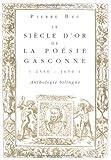 Le Siècle d'Or de la Poésie Gasconne (1550-1650) : Anthologie Bilingue, Bec, Pierre, 225149006X