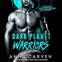 Dark Planet Warriors: Book 1 Audiobook by Anna Carven Narrated by Todd McLaren, Jillian Macie