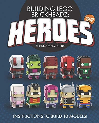 Building LEGO BrickHeadz Heroes - Volume One: The Unofficial Guide por Charles Pritchett