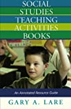Social Studies Teaching Activities Books, Gary A. Lare, 081085371X