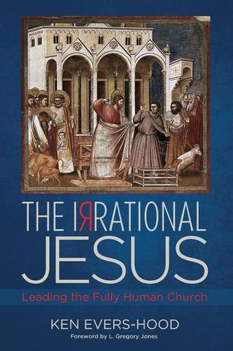 Book cover from The Irrational Jesus: Leading the Fully Human Churchby Ken Evers-Hood