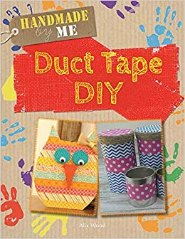 Buy Duct Tape Diy Handmade By Me Book Online At Low Prices