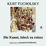 Die Kunst, falsch zu reisen | Kurt Tucholsky