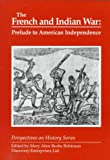 img - for The French and Indian War: Prelude to American Independence (Perspectives on History Series) book / textbook / text book