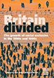 img - for Britain Divided: Growth of Social Exclusion in the 1980's and 1990's book / textbook / text book