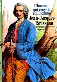 Jean-Jacques Rousseau : L'Homme qui croyait en l'homme par Marc-Vincent Howlett