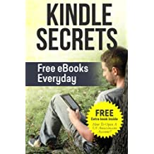 Kindle Secrets: Free eBooks Everyday: 2 in 1 includes ''How To Open A US Amazon.com Account'' Book (Be The One Percent) (Volume 4)