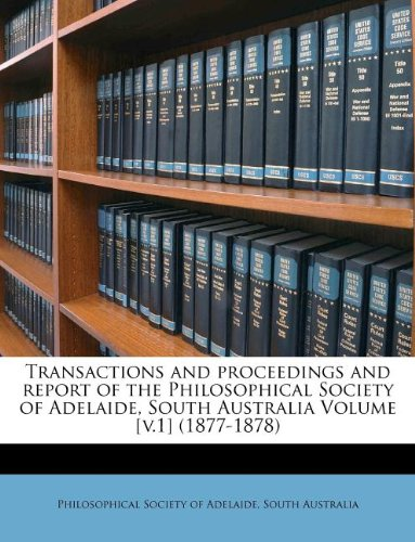 Download Transactions and proceedings and report of the Philosophical Society of Adelaide, South Australia Volume [v.1] (1877-1878) pdf