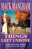 Things Left Undone, Mack Mangham, 0595749348