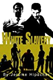 White Slavery, Jerome Hipscher, 0595314414