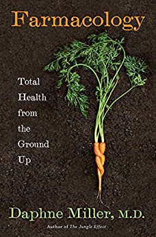 Farmacology: Total Health from the Ground Up by [Miller M.D., Daphne]