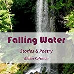 Falling Water: Stories & Poetry | Blaine Coleman
