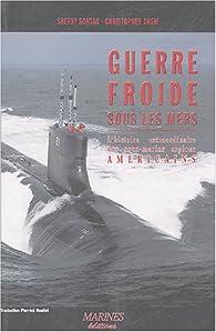 Guerre froide sous les mers : L'histoire méconnue des sous-marins espions américains par Sherry Sontag
