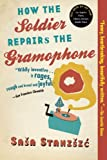 How the Soldier Repairs the Gramophone, Sasa Stanisic, 0802144225