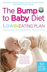 The Bump to Baby Diet: Low GI Eating Plan for Conception, Pregnancy and Beyond (The Low GI Diet)