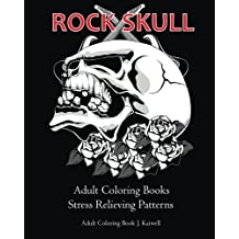 Rock Skull Adult Coloring Books : Stress Relieving Patterns: Day of the Dead,Dia De Los Muertos Coloring Pages,Sugar Skull Art Coloring Books,coloring books for adults relaxation, Meditation Coloring Book for adult