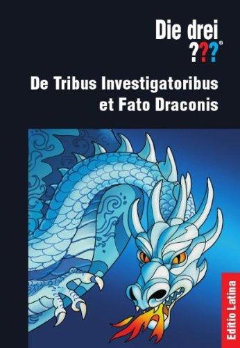 Die drei ??? - Editio Latina: De Tribus Investigatoribus et Fato Draconis