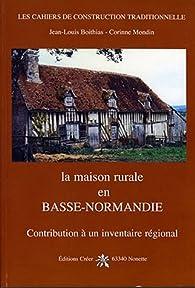 La maison rurale en Basse-Normandie par Jean-Louis Boithias