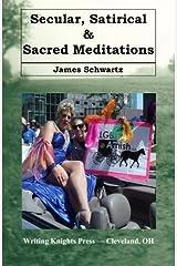 Secular, Satirical & Sacred Meditations by James Schwartz (2016-01-11) Paperback