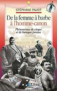 De la femme à barbe à l'homme-canon : phénomènes de cirque et de baraque foraine par Stéphane Pajot