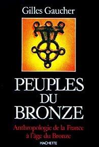Peuples du bronze par Gilles Gaucher