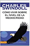 Cómo vivir sobre el nivel de la mediocridad: Un llamado a la excelencia (Spanish Edition)