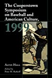 The Cooperstown Symposium on Baseball and American Culture 1999, Alvin L. Hall, 0786408324