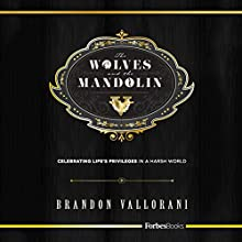 The Wolves and the Mandolin: Celebrating Life's Privileges In A Harsh World Audiobook by Brandon Vallorani Narrated by J. Austin Moran II