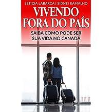 VIVENDO FORA DO PAÍS: SAIBA COMO PODE SER SUA VIDA NO CANADÁ (Portuguese Edition)