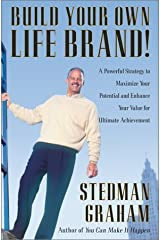 Build Your Own Life Brand! : A Powerful Strategy to Maximize Your Potential and Enhance Your Value for Ultimate Achievement Hardcover