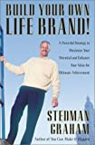 Build Your Own Life Brand! : A Powerful Strategy to Maximize Your Potential and Enhance Your Value for Ultimate Achievement
