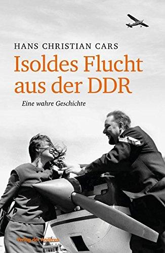 Isoldes Flucht aus der DDR: Eine wahre Geschichte Gebundenes Buch – 1. Oktober 2016 Hans Ch Cars Verlag der Anderen 320004733X Kritik