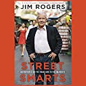 Street Smarts: Adventures on the Road and in the Markets Hörbuch von Jim Rogers Gesprochen von: Michael Bybee