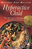 Recipes for Health: Hyperactive Child: Over 150 Recipes to Help Heyperactivity and Other Food...
