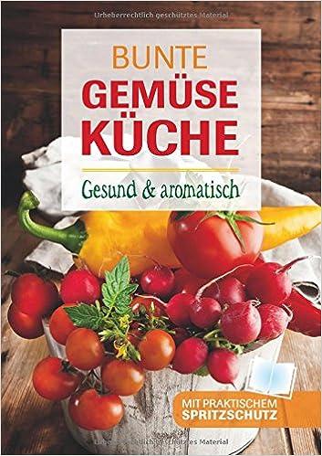 Gemüseküche Bunte Gemüseküche Gesund Aromatisch Co Uk