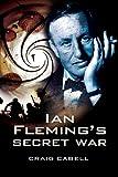 Ian Fleming's Secret War, Craig Cabell, 1844157733