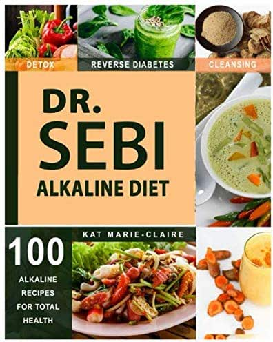DR. SEBI: A Natural Approach & Dieting Guide to Reverse Disease, Detox the Liver & Regain total Health through Dr. Sebi's Alkaline Diet